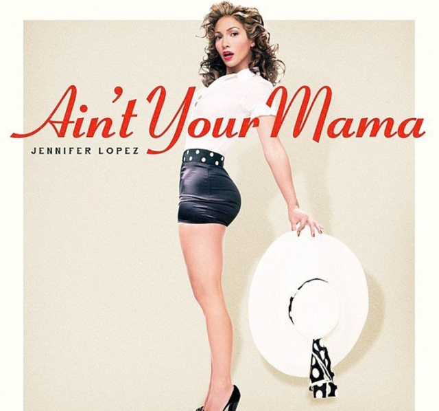 Ain't Your Mama – Jennifer López