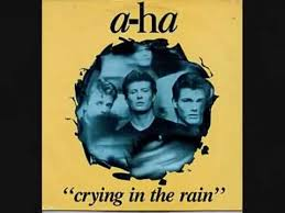 Crying in the rain – A – Ha