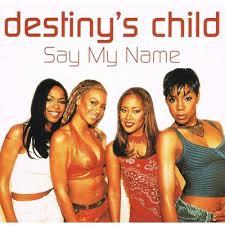 Say My Name – Destiny's Child