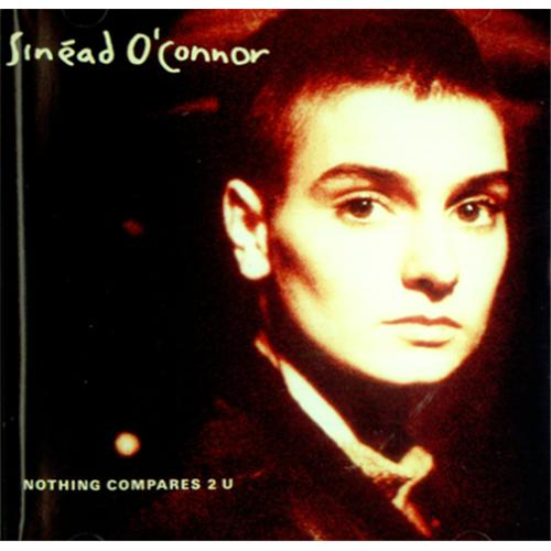 Nothing Compares To you –  Sinéad O'Connor