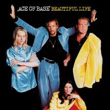 Beautiful Life –  Ace Of Base