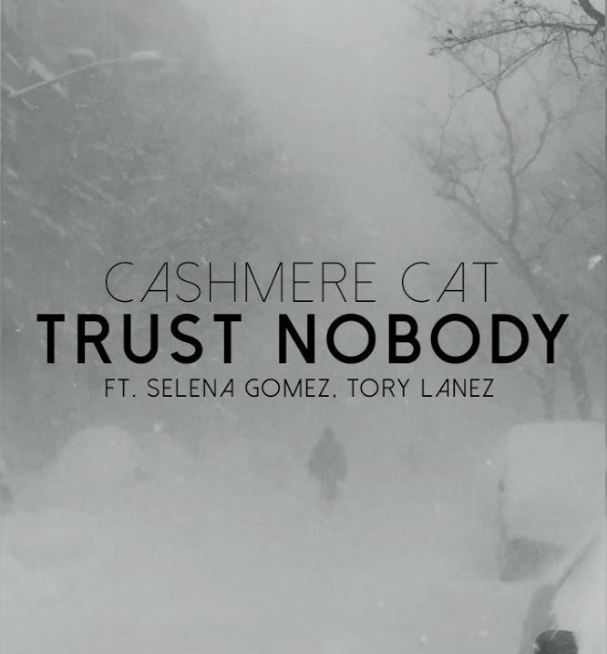 Trust Nobody – Cashmere Cat ft. Selena Gomez, Tory Lanez