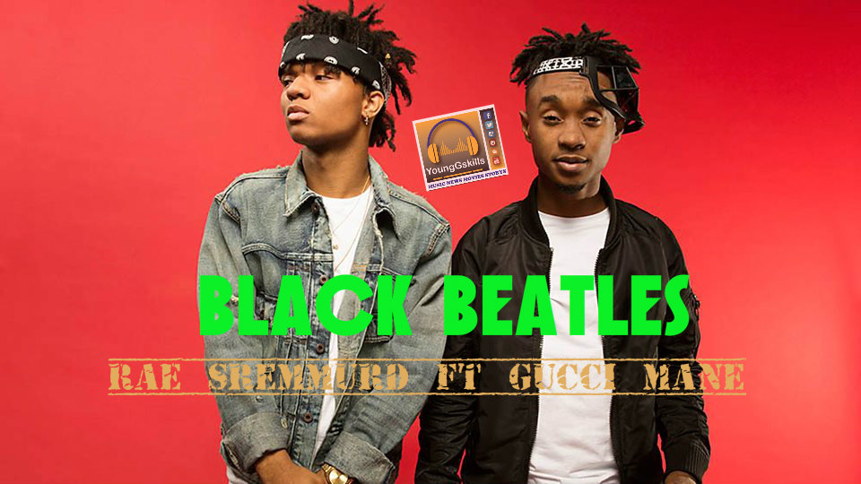 Black Beatles – Rae Sremmurd ft. Gucci Mane